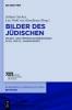 Bilder des Jüdischen,Selbst- und Fremdzuschreibungen im 20. und 21. Jahrhundert