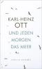 Ott, Karl-Heinz,Und jeden Morgen das Meer