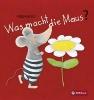 Bansch, Helga,Was macht die Maus?