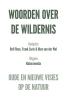 Woorden over de wildernis,oude en nieuwe visies over natuur