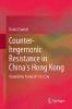 Garrett, Daniel Paul,Counter-hegemonic Resistance in China`s Hong Kong