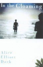 Dark, Alice Elliott In the Gloaming