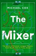 Cox, Michael Mixer: The Story of Premier League Tactics, from Route One t
