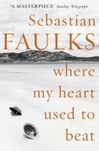 Faulks, Sebastian Where My Heart Used to Beat