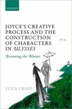 Crispi, Luca Joyce`s Creative Process and the Construction of Characters in Ulysses