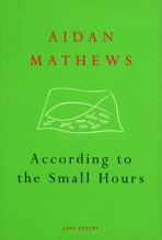 Aidan Mathews According to the Small Hours