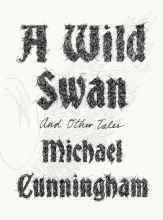 Cunningham, Michael A Wild Swan And Other Tales