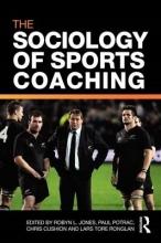 Robyn L. Jones,   Paul Potrac,   Chris Cushion,   Lars Tore Ronglan The Sociology of Sports Coaching