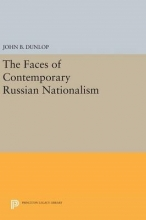 John B. Dunlop The Faces of Contemporary Russian Nationalism