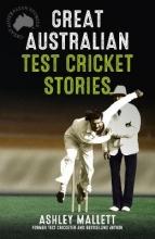 Ashley Mallett Great Australian Test Cricket Stories