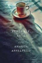 Appelfeld, Aharon Suddenly, Love