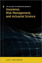 Lucy Heckman The ALA Guide to Information Sources in Insurance, Risk Management, and Actuarial Science