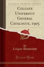 University, Colgate University, C: Colgate University General Catalogue, 1905 (C
