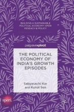 Sabyasachi Kar,   Kunal Sen The Political Economy of India`s Growth Episodes