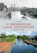 R. H. Davies The Birmingham Canal Navigations Through Time