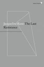 Rose, Jacqueline Last Resistance