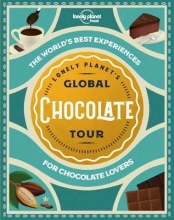 Lonely Planet Food , Lonely Planet`s Global Chocolate Tour