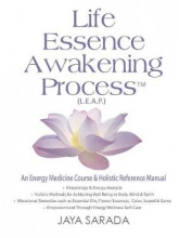 Jaya Sarada Life Essence Awakening Process- An Energy Medicine Course and Holistic Reference Manual