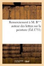 Sans Auteur Remerciement A M. B** Auteur Des Lettres Sur La Peinture, Vulgairement Appelees La Critique Du Salon