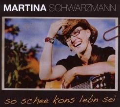 Schwarzmann, Martina So schee kons lebn sei!
