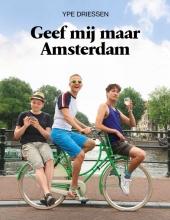 Ype  Driessen Geef mij maar Amsterdam!