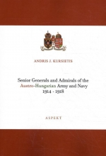 Andris J. Kursietis , Senior Generals and Admirals of the Austro-Hungarian Army and Navy 1914 - 1918