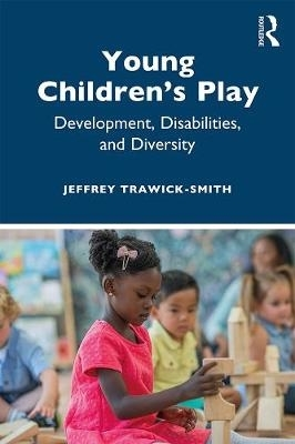 Trawick-Smith, Jeffrey (Eastern Connecticut State University, USA),Young Children`s Play