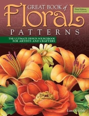 Lora S. Irish,Great Book of Floral Patterns, Third Edition
