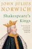 Julius Norwich John, Shakespeare's Kings