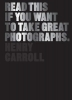 Carroll, Henry, Read This If You Want to Take Great Photographs