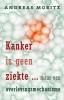 <b>Andreas Moritz</b>,Kanker is geen ziekte ...