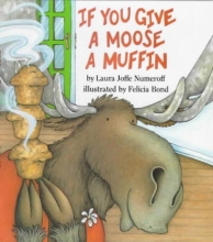 Numeroff, Laura Joffe If You Give a Moose a Muffin