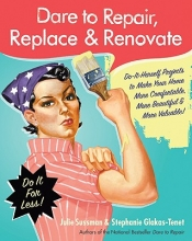 Sussman, Julie,   Glakas-Tenet, Stephanie Dare to Repair, Replace, & Renovate
