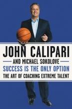 Calipari, John,   Sokolove, Michael Success Is the Only Option