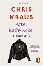 Chris Kraus , After Kathy Acker