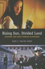 Taylor-jones, Kate Rising Sun, Divided Land - Japanese and South Korean Filmmakers