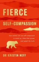 Dr Kristin Neff, Fierce Self-Compassion