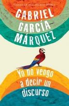Garcia Marquez, Gabriel Yo no vengo a decir un discurso I Did Not Come to Say a Discourse
