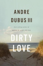 Dubus III, Andre Dirty Love