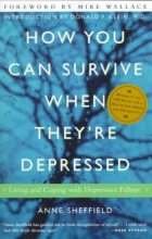 Anne Sheffield How You Can Survive When They`re Depressed