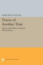 Scanlan, Margaret Traces of Another Time - History and Politics in Postwar British Fiction