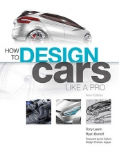 Tony Lewin,   Ryan Boroff How to Design Cars Like a Pro
