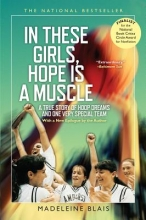 Blais, Madeleine In These Girls, Hope Is a Muscle