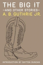 Guthrie Jr, A. B. The Big It and Other Stories