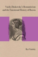 Vinitsky, Ilya Vasily Zhukovsky`s Romanticism and the Emotional History of Russia