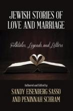 Sandy Eisenberg Sasso,   Peninnah Schram Jewish Stories of Love and Marriage