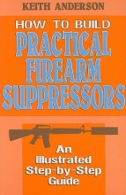 Anderson, Keith How to Build Practical Firearm Suppressors