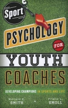 Ronald E. Smith,   Frank L. Smoll Sport Psychology for Youth Coaches