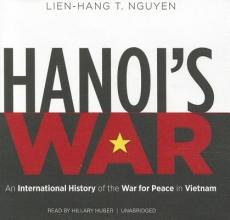 Nguyen, Lien-hang T. Hanoi`s War
