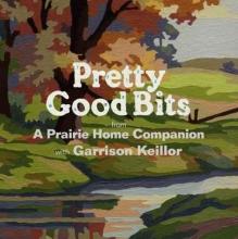 Keillor, Garrison Pretty Good Bits from a Prairie Home Companion and Garrison Keillor
